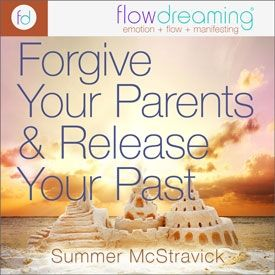 Forgive Your Parents and Release Your Past